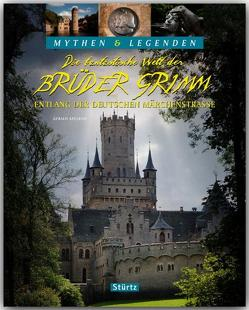 Die fantastische Welt der Brüder Grimm – Entlang der Deutschen Märchenstraße – MYTHEN & LEGENDEN von Axelrod,  Gerald