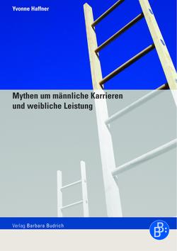 Mythen um männliche Karrieren und weibliche Leistung von Haffner,  Yvonne