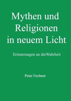 Mythen und Religionen in neuem Licht von Fechner,  Peter