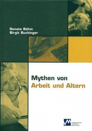 Mythen von Arbeit und Altern von Böhm,  Renate, Buchinger,  Birgit