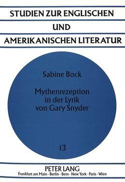 Mythenrezeption in der Lyrik von Gary Snyder von Bock-Metzner,  Sabine