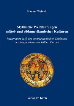 Mythische Weltdeutungen mittel- und südamerikanischer Kulturen von Weinelt,  Hannes