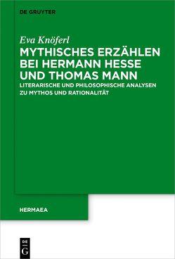 Mythisches Erzählen bei Hermann Hesse und Thomas Mann von Knöferl,  Eva