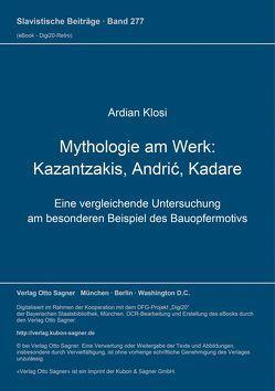 Mythologie am Werk: Kazantzakis, Andrić, Kadare von Klosi,  Ardian