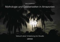 Mythologie und Geisterwelten in Amazonien von Kindlimann,  Heinz