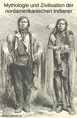 Mythologie und Zivilisation der nordamerikanischen Indianer von Knortz,  Karl