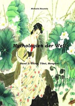 Mythologien der Welt: China, Tibet, Mongolei von Haustein,  Michaela