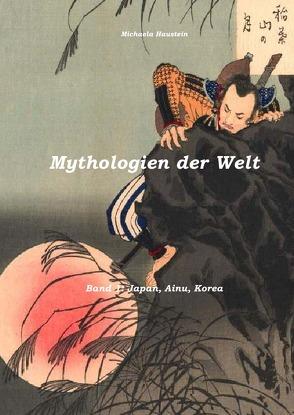 Mythologien der Welt: Japan, Ainu, Korea von Haustein,  Michaela