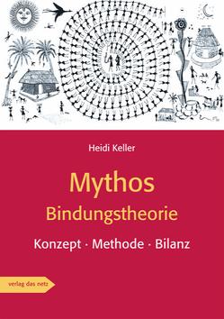 Mythos Bindungstheorie von Keller,  Heidi