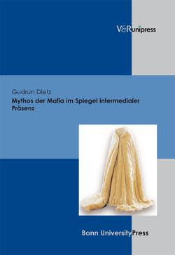 Mythos der Mafia im Spiegel intermedialer Präsenz von Dietz,  Gudrun