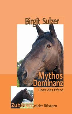 Mythos Dominanz über das Pferd von Sulzer,  Birgit
