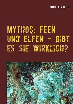 Mythos: Feen und Elfen – Gibt es sie wirklich? von Mattes,  Daniela