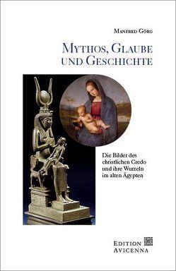 Mythos, Glaube und Geschichte von Görg,  Manfred