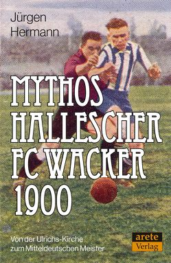 Mythos Hallescher FC Wacker 1900 von Hermann,  Jürgen
