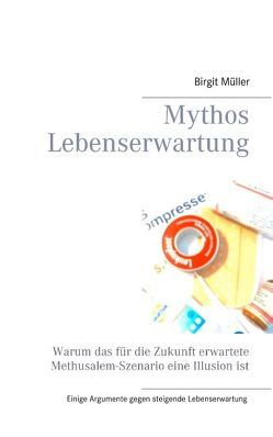 Mythos Lebenserwartung von Müller,  Birgit