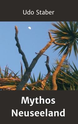 Mythos Neuseeland von Staber,  Udo