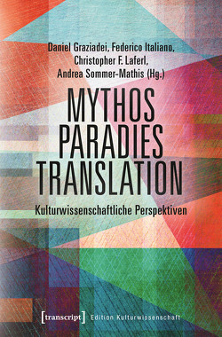 Mythos – Paradies – Translation von Graziadei,  Daniel, Italiano,  Federico, Laferl,  Christopher F., Sommer-Mathis,  Andrea