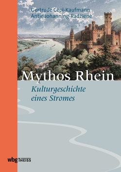 Mythos Rhein von Cepl-Kaufmann,  Gertrude, Johanning-Radžienė,  Antje