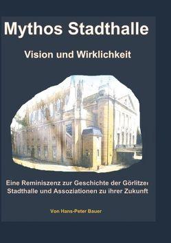 Mythos Stadthalle – Vision und Wirklichkeit von Bauer,  Hans Peter
