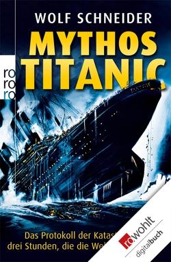 Mythos Titanic von Schneider,  Wolf