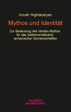 Mythos und Identität von Yeghiazaryan,  Anush