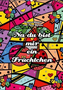 Na du bist mir ein Früchtchen – Popart-Bilder von Nico Bielow (Wandkalender 2019 DIN A2 hoch) von Bielow,  Nico