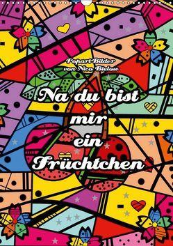 Na du bist mir ein Früchtchen – Popart-Bilder von Nico Bielow (Wandkalender 2019 DIN A3 hoch) von Bielow,  Nico