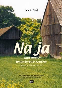 Na ja… und andere Weinviertler Seufzer von Neid,  Martin, Scheck,  Friedrich