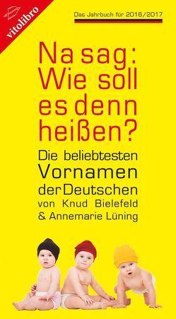 Na sag: Wie soll es denn heißen? von Bielefeld,  Knud, Lüning,  Annemarie
