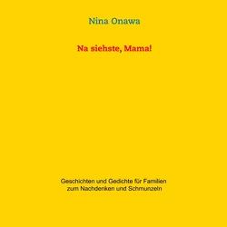 Na siehste, Mama! von Onawa,  Nina