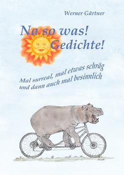 Na so was! Gedichte! von Gartner,  Werner