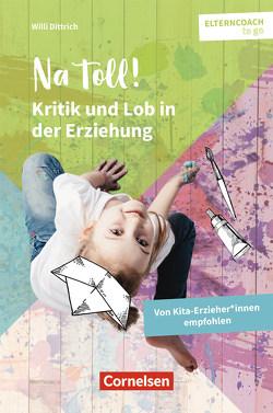 Elterncoach to go: Na toll! – Kritik und Lob in der Erziehung von Dittrich,  Willi