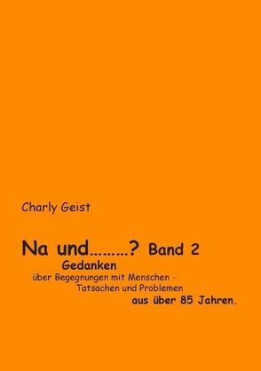 Na und …? Band 2 von Geist,  Charly