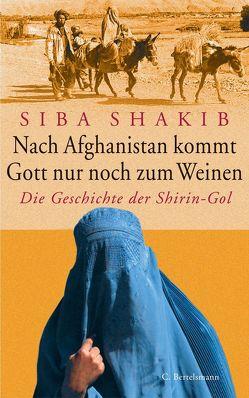 Nach Afghanistan kommt Gott nur noch zum Weinen von Shakib,  Siba