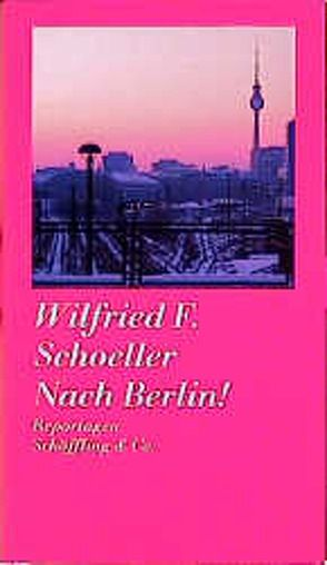 Nach Berlin! von Schoeller,  Wilfried F.