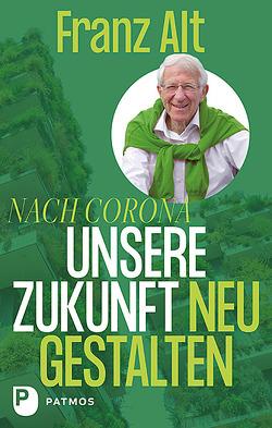 Nach Corona: Unsere Zukunft neu gestalten von Alt,  Franz