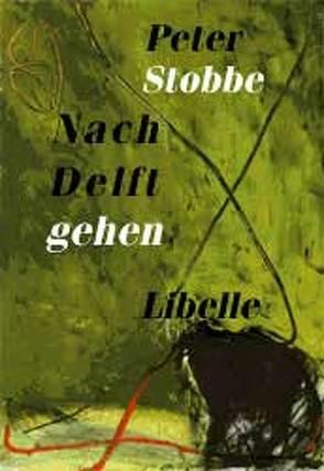 Nach Delft gehen von Stobbe,  Peter