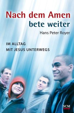 Nach dem Amen bete weiter von Royer,  Hans Peter
