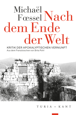 Nach dem Ende der Welt von Fœssel,  Michaël, Pohl,  Brita