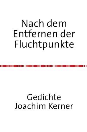 Nach dem Entfernen der Fluchtpunkte von Kerner,  Joachim