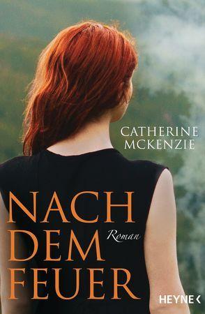 Nach dem Feuer von McKenzie,  Catherine, Rahn,  Marie
