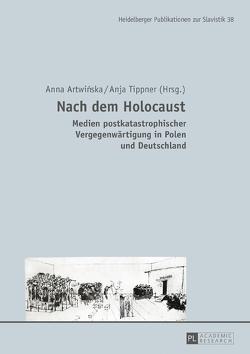 Nach dem Holocaust – Medien postkatastrophischer Vergegenwärtigung in Polen und Deutschland von Artwinska,  Anna, Tippner,  Anja