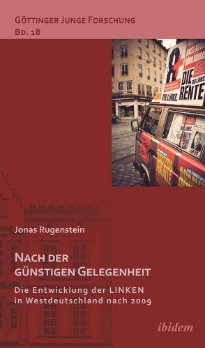 Nach der günstigen Gelegenheit. Die Entwicklung der LINKEN in Westdeutschland nach 2009 von Lorenz,  Robert, Micus,  Matthias, Rugenstein,  Jonas