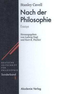 Nach der Philosophie von Cavell,  Stanley, Fischer,  Kurt R, Nagl,  Ludwig
