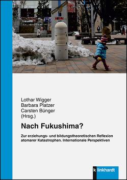 Nach Fukushima? Zur erziehungs- und bildungstheoretischen Reflexion atomarer Katastrophen. von Bünger,  Carsten, Platzer,  Barbara, Wigger,  Lothar
