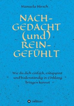 NACH-GEDACHT (und) REIN-GEFÜHLT von Hirsch,  Manuela