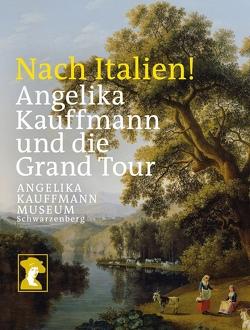 Nach Italien! Angelika Kauffmann und die Grand Tour von Baumgärtel,  Bettina, Hirtenfelder,  Thomas