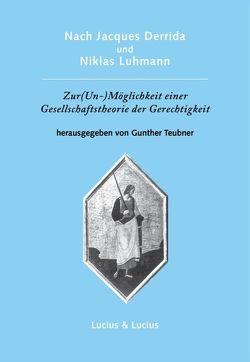 Nach Jacques Derrida und Niklas Luhmann: Zur (Un-)Möglichkeit einer Gesellschaftstheorie der Gerechtigkeit von Teubner,  Gunther