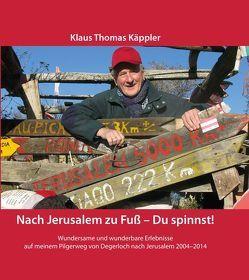 Nach Jerusalem zu Fuß – Du spinnst! von Käppler,  Klaus Thomas