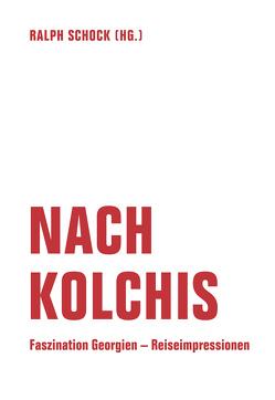 Nach Kolchis von Braun,  Volker, Haratischwili,  Nino, Kirsch,  Rainer, Kirsch,  Sarah, Kisch,  Egon Erwin, Margwelaschwili,  Giwi, Rinser,  Luise, Schock,  Ralph, Schwarzenbach,  Annemarie